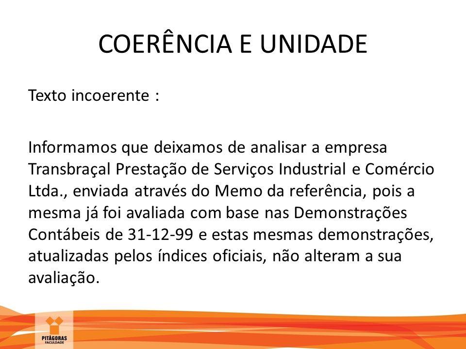 COERÊNCIA E UNIDADE Texto incoerente : Informamos que deixamos de analisar a empresa Transbraçal Prestação de Serviços Industrial e Comércio Ltda., en