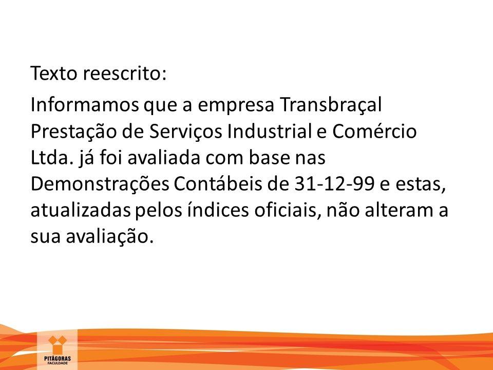 Texto reescrito: Informamos que a empresa Transbraçal Prestação de Serviços Industrial e Comércio Ltda. já foi avaliada com base nas Demonstrações Co