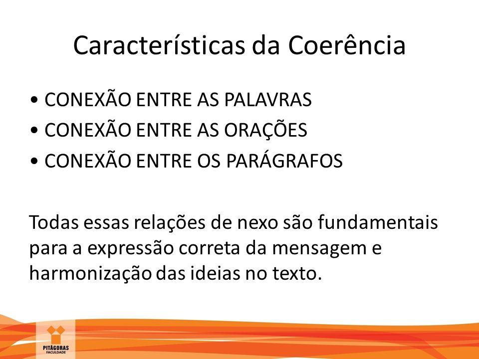 Características da Coerência CONEXÃO ENTRE AS PALAVRAS CONEXÃO ENTRE AS ORAÇÕES CONEXÃO ENTRE OS PARÁGRAFOS Todas essas relações de nexo são fundament