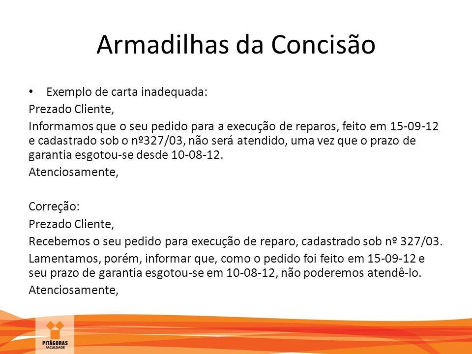 Armadilhas da Concisão Exemplo de carta inadequada: Prezado Cliente, Informamos que o seu pedido para a execução de reparos, feito em 15-09-12 e cadas