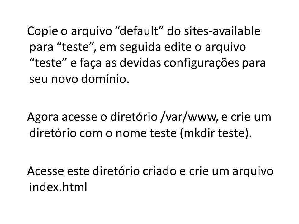 Copie o arquivo default do sites-available para teste, em seguida edite o arquivo teste e faça as devidas configurações para seu novo domínio. Agora a