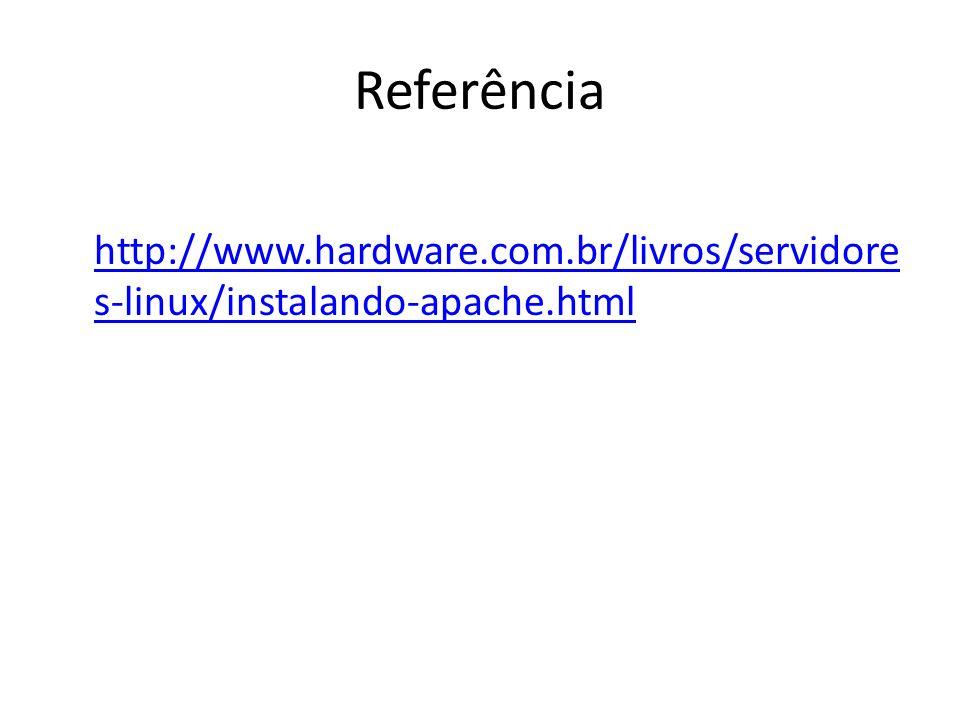 Referência http://www.hardware.com.br/livros/servidore s-linux/instalando-apache.html http://www.hardware.com.br/livros/servidore s-linux/instalando-a