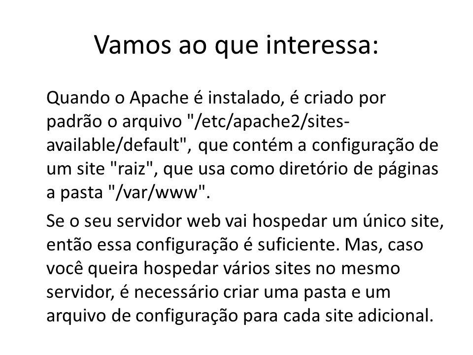 Vamos ao que interessa: Quando o Apache é instalado, é criado por padrão o arquivo