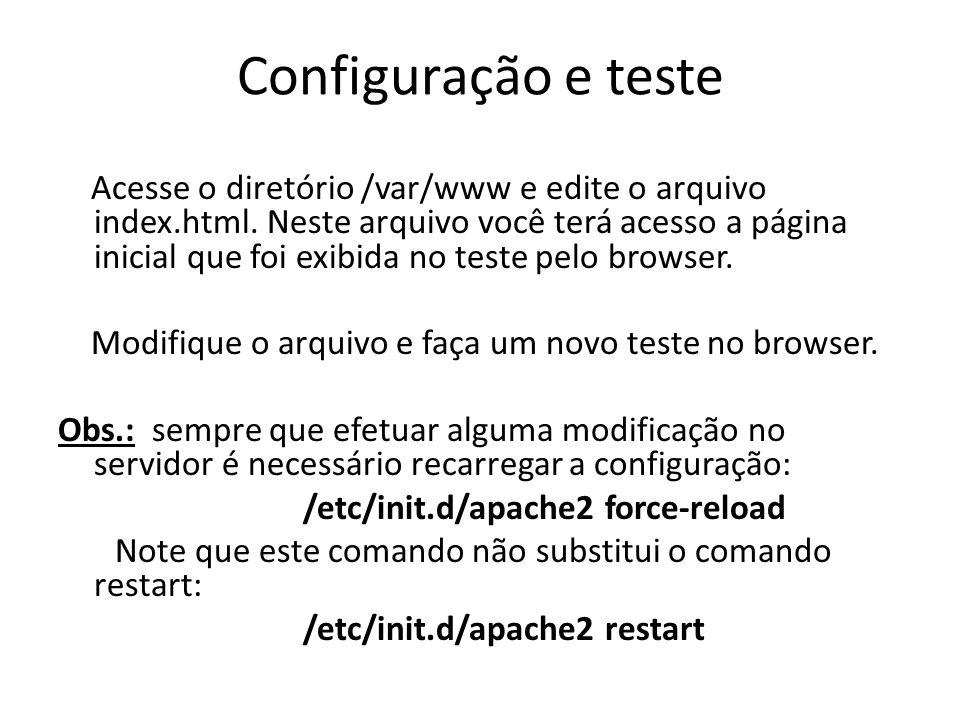 Configuração e teste Acesse o diretório /var/www e edite o arquivo index.html. Neste arquivo você terá acesso a página inicial que foi exibida no test