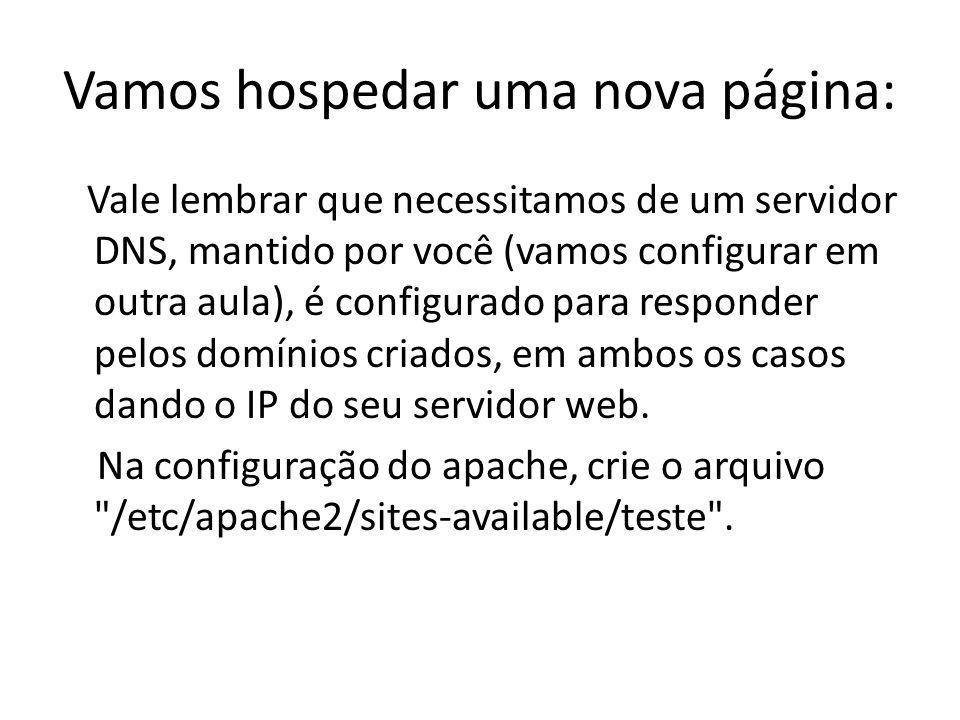 Vamos hospedar uma nova página: Vale lembrar que necessitamos de um servidor DNS, mantido por você (vamos configurar em outra aula), é configurado par