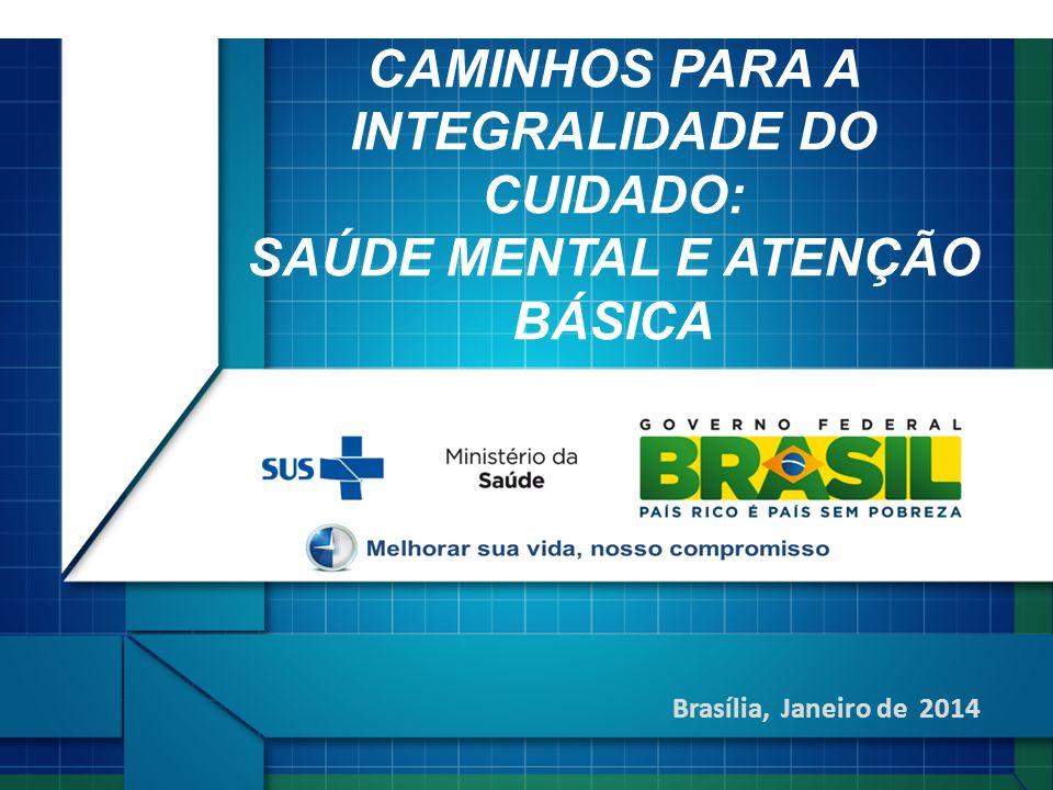 Brasília, Janeiro de 2014 CAMINHOS PARA A INTEGRALIDADE DO CUIDADO: SAÚDE MENTAL E ATENÇÃO BÁSICA