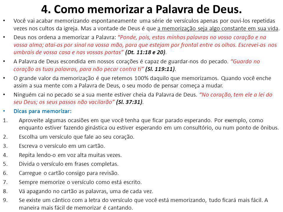 4. Como memorizar a Palavra de Deus. Você vai acabar memorizando espontaneamente uma série de versículos apenas por ouvi-los repetidas vezes nos culto