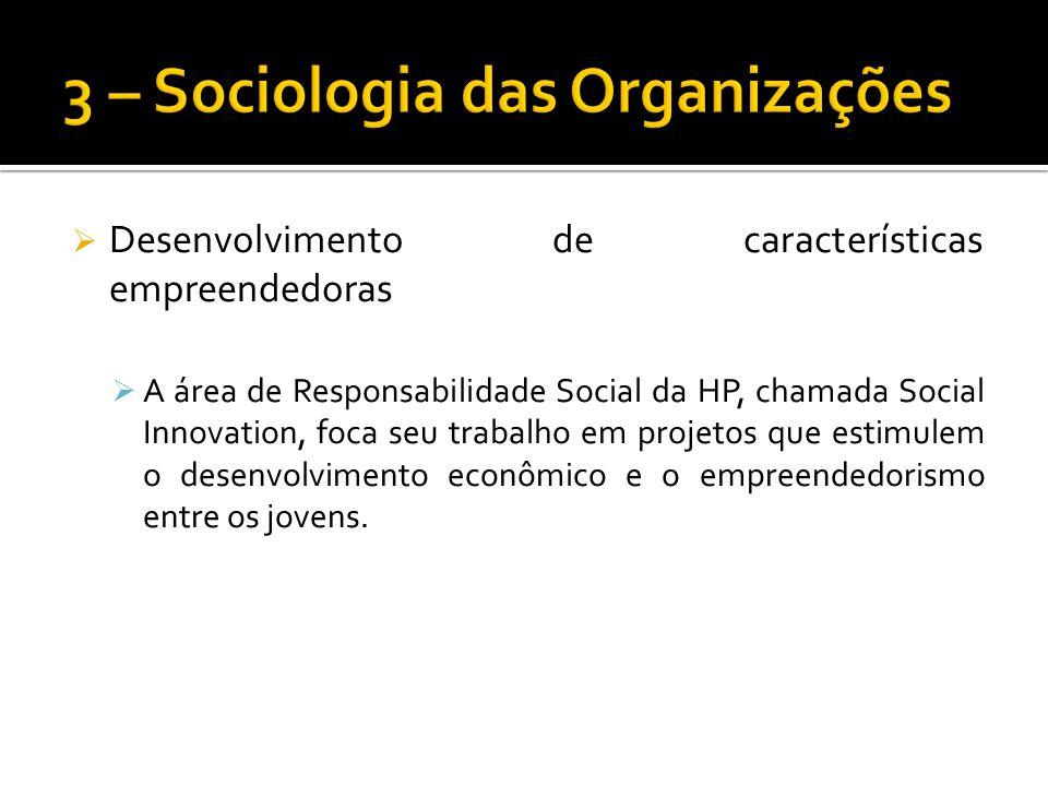 Desenvolvimento de características empreendedoras A área de Responsabilidade Social da HP, chamada Social Innovation, foca seu trabalho em projetos qu