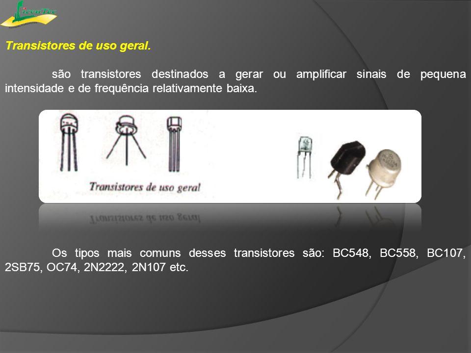 Transistores de uso geral. são transistores destinados a gerar ou amplificar sinais de pequena intensidade e de frequência relativamente baixa. Os tip