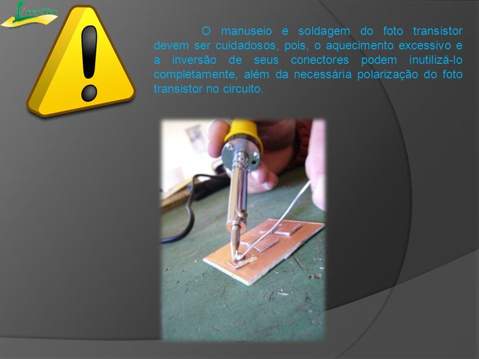 O manuseio e soldagem do foto transistor devem ser cuidadosos, pois, o aquecimento excessivo e a inversão de seus conectores podem inutilizá-lo comple