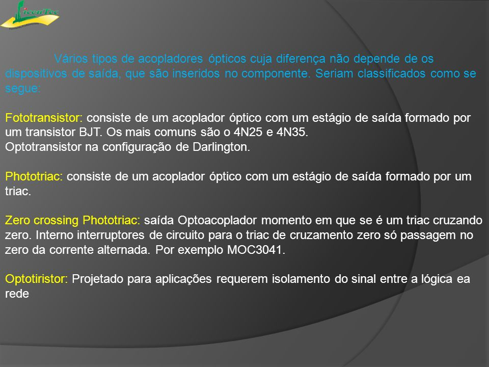 Vários tipos de acopladores ópticos cuja diferença não depende de os dispositivos de saída, que são inseridos no componente. Seriam classificados como