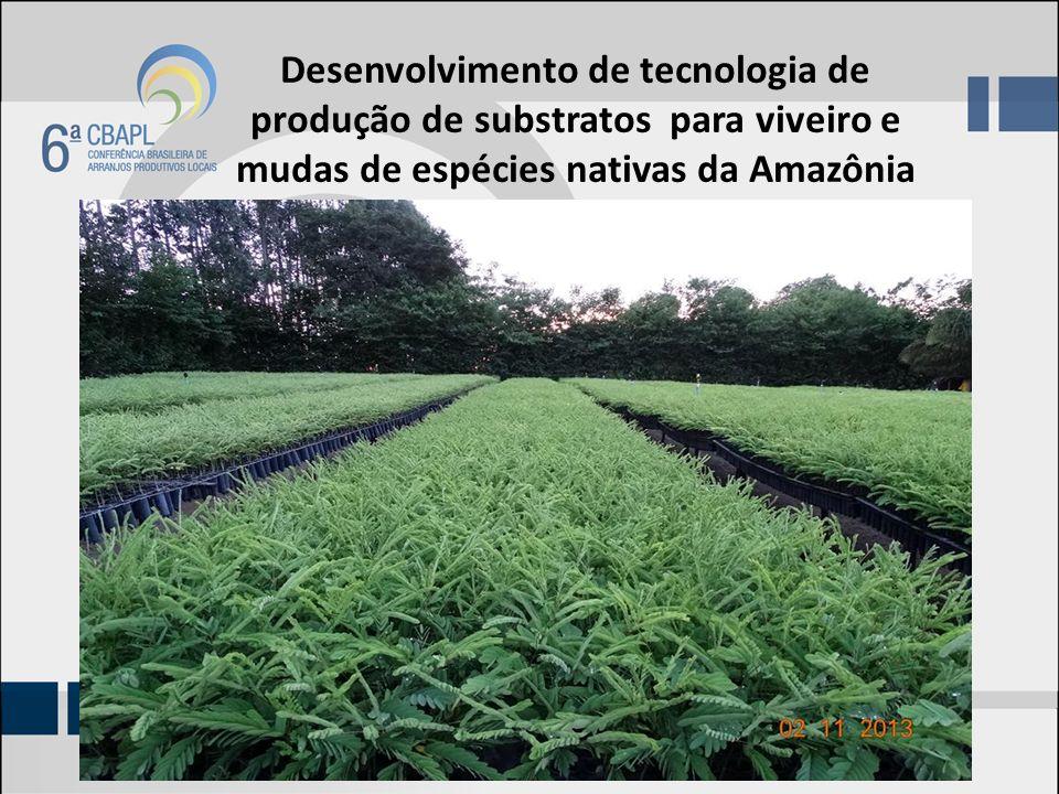 Desenvolvimento de tecnologia de produção de substratos para viveiro e mudas de espécies nativas da Amazônia