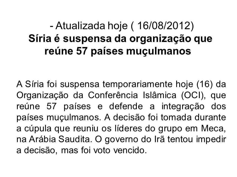 - Atualizada hoje ( 16/08/2012) Síria é suspensa da organização que reúne 57 países muçulmanos A Síria foi suspensa temporariamente hoje (16) da Organização da Conferência Islâmica (OCI), que reúne 57 países e defende a integração dos países muçulmanos.