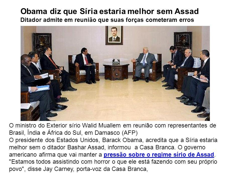Obama diz que Síria estaria melhor sem Assad Ditador admite em reunião que suas forças cometeram erros O ministro do Exterior sírio Walid Muallem em r