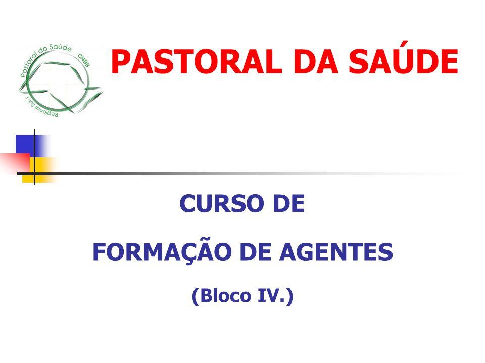 PASTORAL DA SAÚDE CURSO DE FORMAÇÃO DE AGENTES (Bloco IV.)