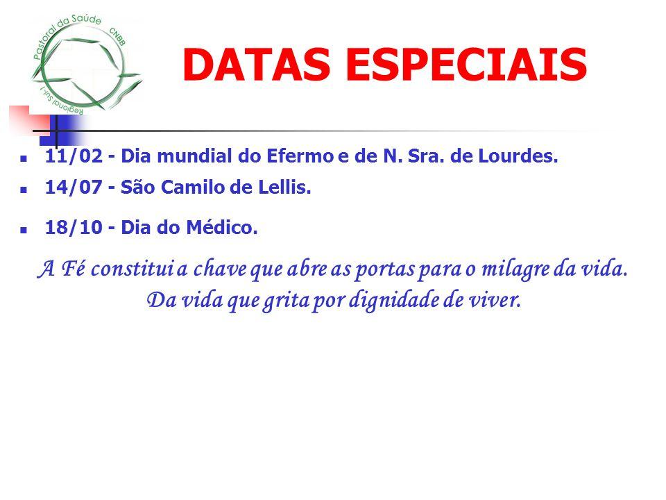 DATAS ESPECIAIS 11/02 - Dia mundial do Efermo e de N. Sra. de Lourdes. 14/07 - São Camilo de Lellis. 18/10 - Dia do Médico. A Fé constitui a chave que
