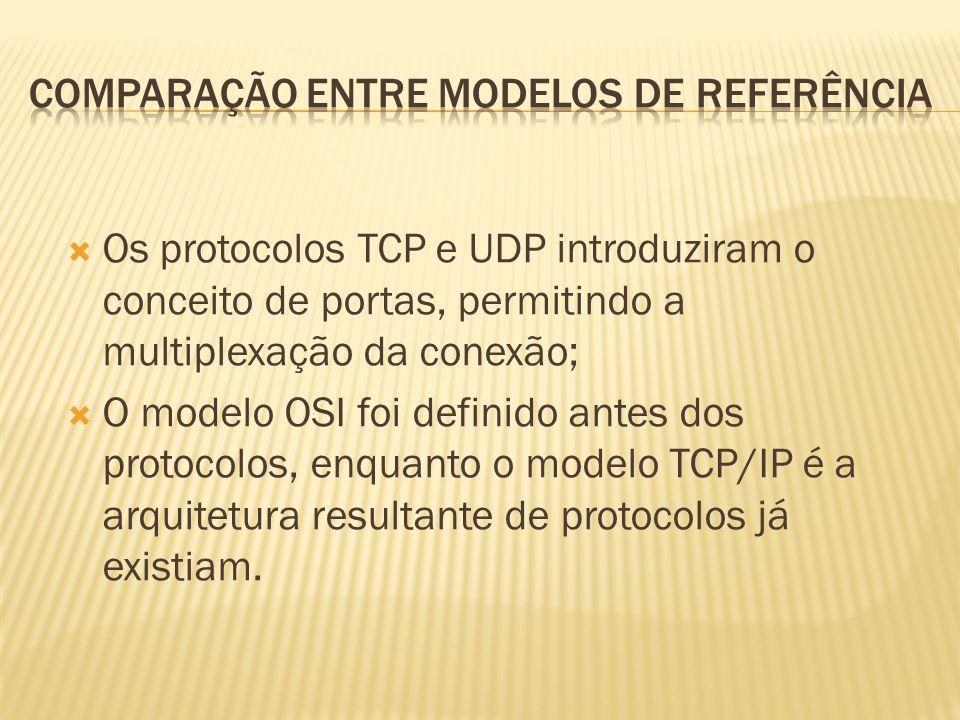 Os protocolos TCP e UDP introduziram o conceito de portas, permitindo a multiplexação da conexão; O modelo OSI foi definido antes dos protocolos, enquanto o modelo TCP/IP é a arquitetura resultante de protocolos já existiam.