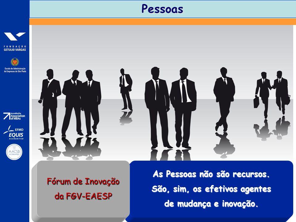 Pessoas As Pessoas não são recursos. São, sim, os efetivos agentes de mudança e inovação. Fórum de Inovação da FGV-EAESP