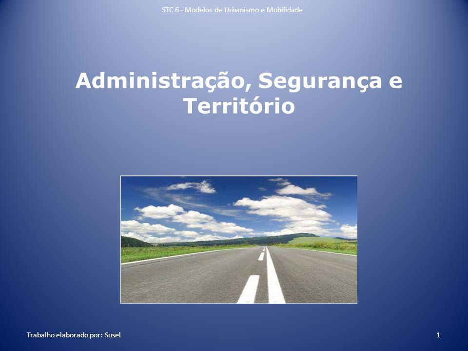 Administração, Segurança e Território STC 6 - Modelos de Urbanismo e Mobilidade 1 Trabalho elaborado por: Susel