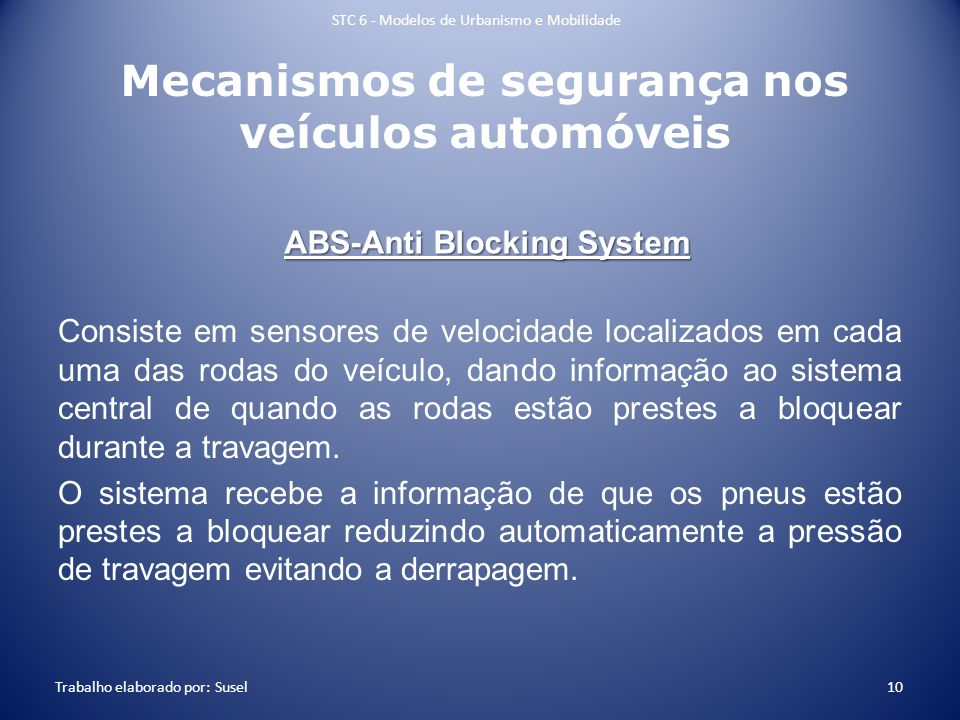 Mecanismos de segurança nos veículos automóveis Consiste em sensores de velocidade localizados em cada uma das rodas do veículo, dando informação ao s