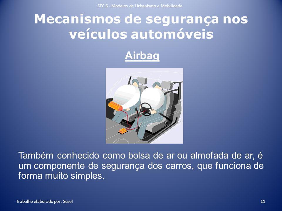 Mecanismos de segurança nos veículos automóveis Airbag Também conhecido como bolsa de ar ou almofada de ar, é um componente de segurança dos carros, q