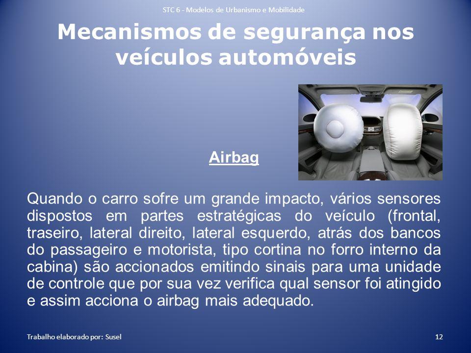Mecanismos de segurança nos veículos automóveis Airbag Quando o carro sofre um grande impacto, vários sensores dispostos em partes estratégicas do veí