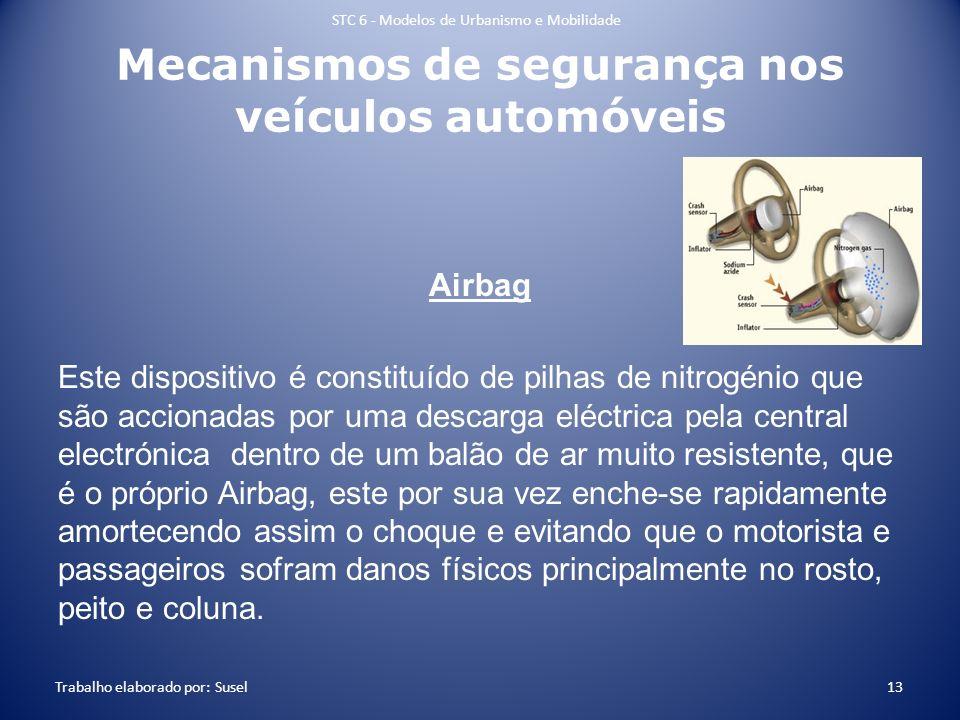 Mecanismos de segurança nos veículos automóveis Airbag Este dispositivo é constituído de pilhas de nitrogénio que são accionadas por uma descarga eléc