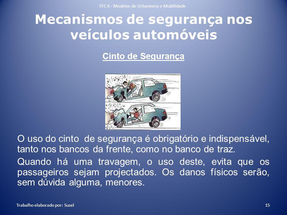 Mecanismos de segurança nos veículos automóveis Cinto de Segurança O uso do cinto de segurança é obrigatório e indispensável, tanto nos bancos da fren