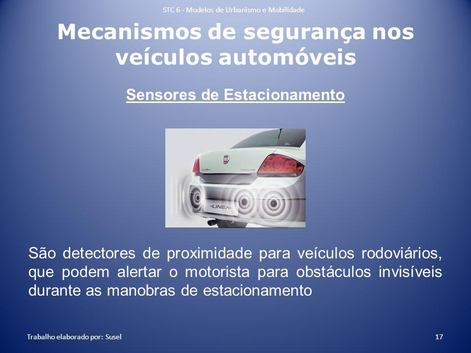 Mecanismos de segurança nos veículos automóveis Sensores de Estacionamento São detectores de proximidade para veículos rodoviários, que podem alertar