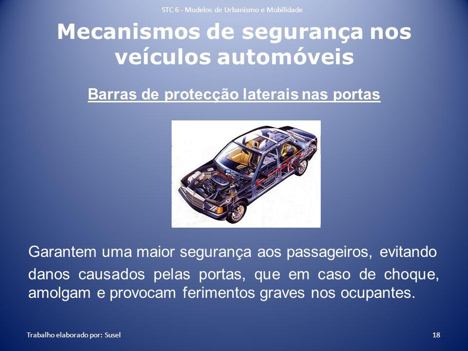 Mecanismos de segurança nos veículos automóveis Barras de protecção laterais nas portas Garantem uma maior segurança aos passageiros, evitando danos c