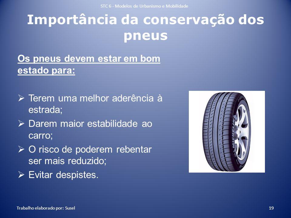 Importância da conservação dos pneus Os pneus devem estar em bom estado para: Terem uma melhor aderência à estrada; Darem maior estabilidade ao carro;