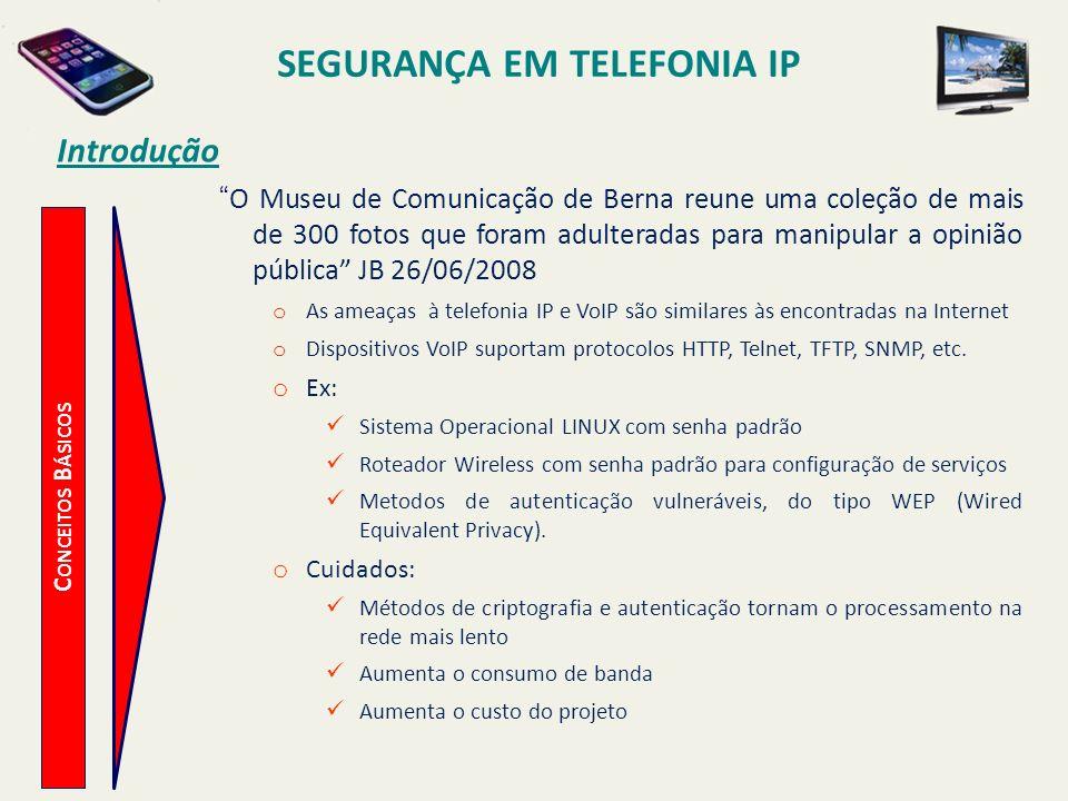SEGURANÇA EM TELEFONIA IP C ONCEITOS B ÁSICOS Introdução O Museu de Comunicação de Berna reune uma coleção de mais de 300 fotos que foram adulteradas