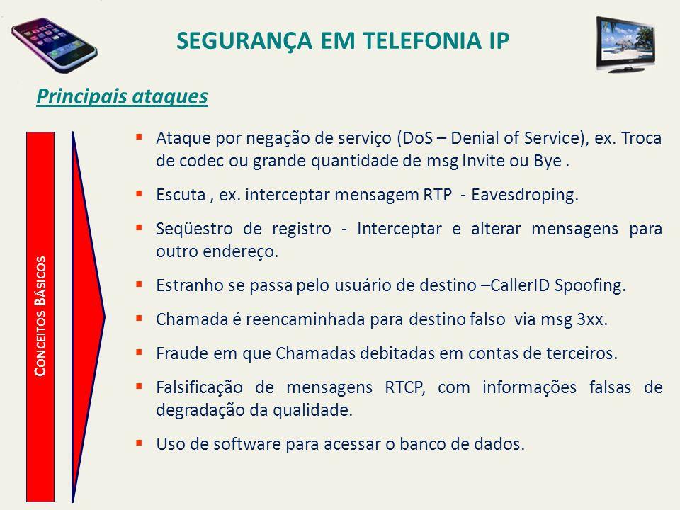 SEGURANÇA EM TELEFONIA IP C ONCEITOS B ÁSICOS Principais ataques Ataque por negação de serviço (DoS – Denial of Service), ex. Troca de codec ou grande