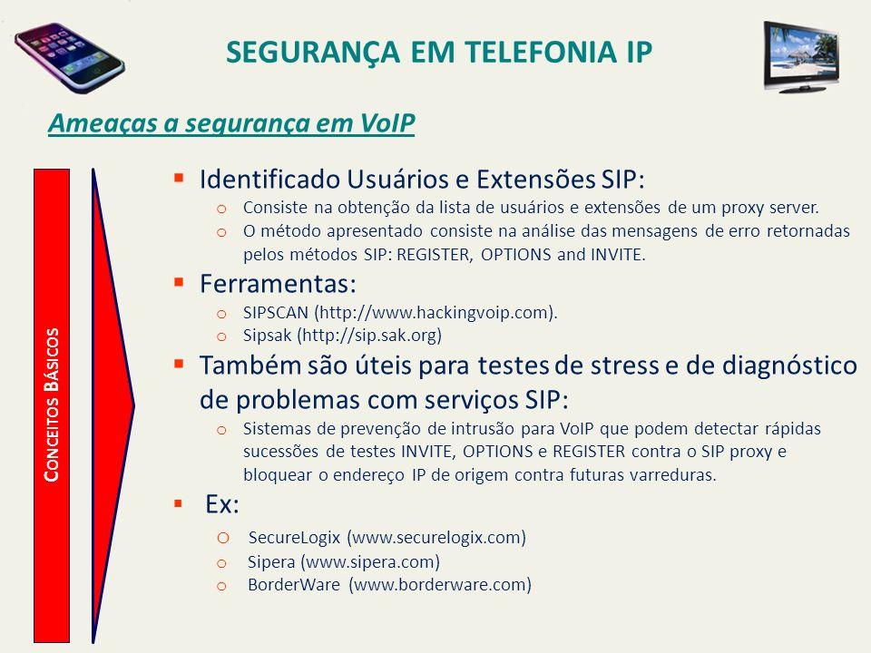 SEGURANÇA EM TELEFONIA IP C ONCEITOS B ÁSICOS Ameaças a segurança em VoIP Identificado Usuários e Extensões SIP: o Consiste na obtenção da lista de us