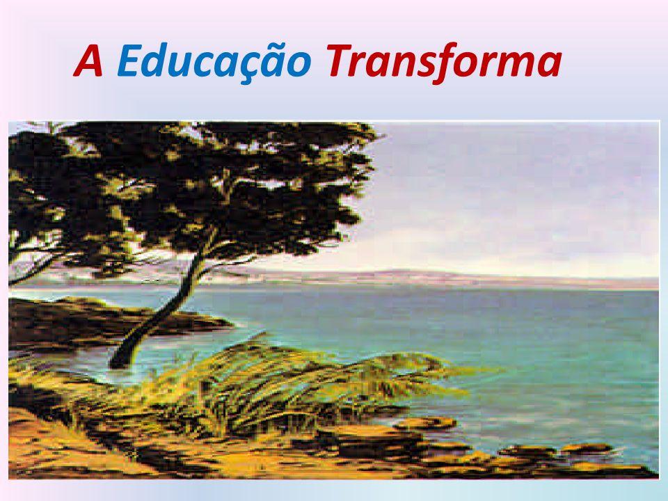 A Educação Transforma