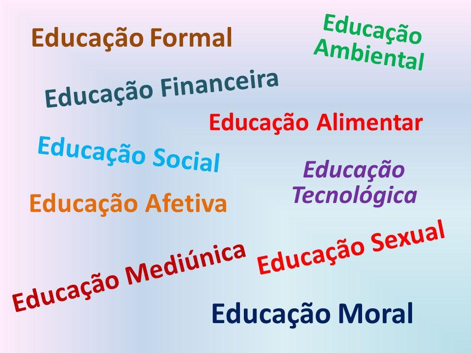 Educação Formal Educação Financeira Educação Alimentar Educação Ambiental Educação Afetiva Educação Sexual Educação Tecnológica Educação Mediúnica Edu