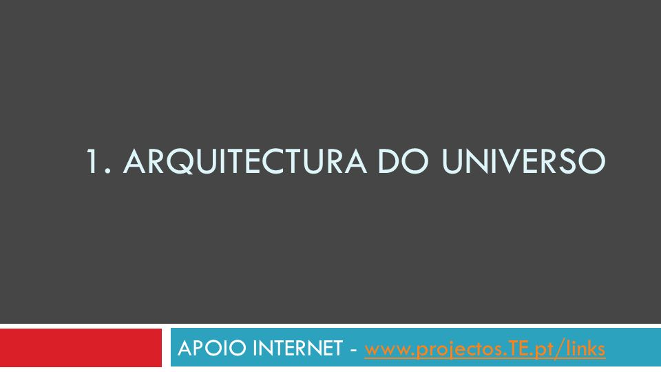 1. ARQUITECTURA DO UNIVERSO APOIO INTERNET - www.projectos.TE.pt/linkswww.projectos.TE.pt/links