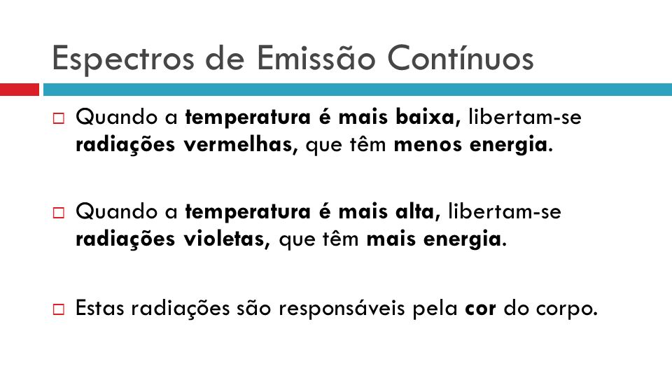 Espectros de Emissão Contínuos Quando a temperatura é mais baixa, libertam-se radiações vermelhas, que têm menos energia. Quando a temperatura é mais