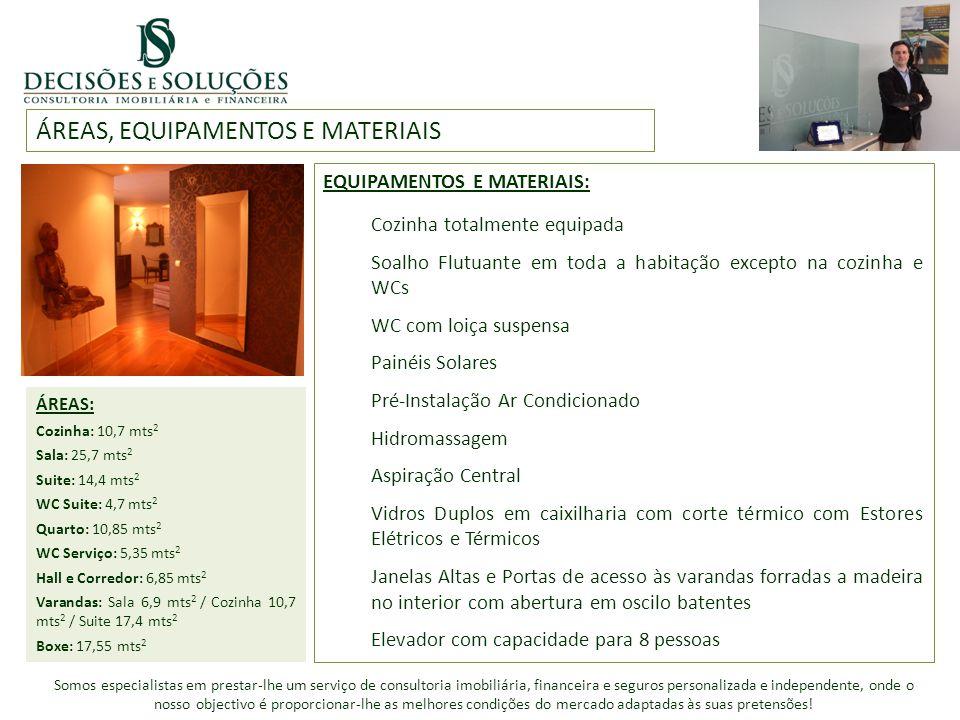 ÁREAS, EQUIPAMENTOS E MATERIAIS ÁREAS: Cozinha: 10,7 mts 2 Sala: 25,7 mts 2 Suite: 14,4 mts 2 WC Suite: 4,7 mts 2 Quarto: 10,85 mts 2 WC Serviço: 5,35 mts 2 Hall e Corredor: 6,85 mts 2 Varandas: Sala 6,9 mts 2 / Cozinha 10,7 mts 2 / Suite 17,4 mts 2 Boxe: 17,55 mts 2 Somos especialistas em prestar-lhe um serviço de consultoria imobiliária, financeira e seguros personalizada e independente, onde o nosso objectivo é proporcionar-lhe as melhores condições do mercado adaptadas às suas pretensões.