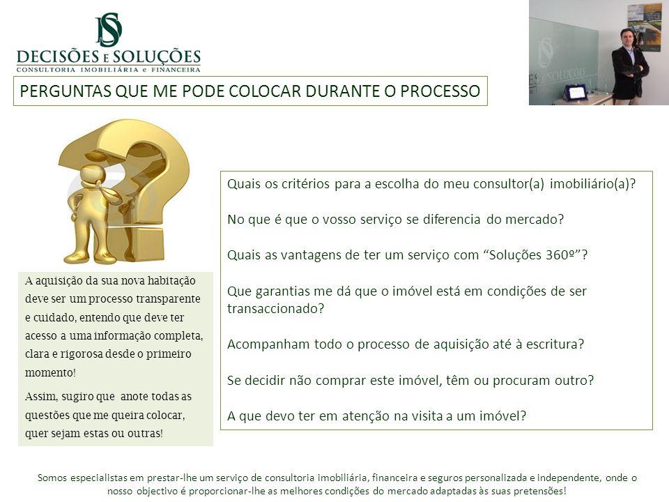 Inserir foto de apresentação PERGUNTAS QUE ME PODE COLOCAR DURANTE O PROCESSO Quais os critérios para a escolha do meu consultor(a) imobiliário(a).