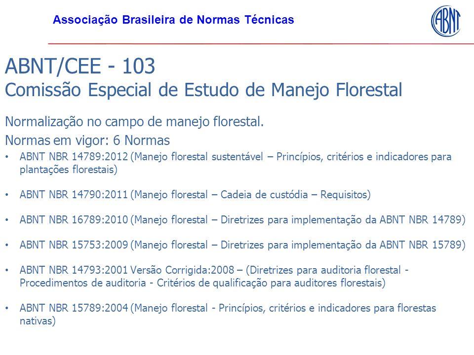 ABNT/CEE - 103 Comissão Especial de Estudo de Manejo Florestal Normalização no campo de manejo florestal. Normas em vigor: 6 Normas ABNT NBR 14789:201