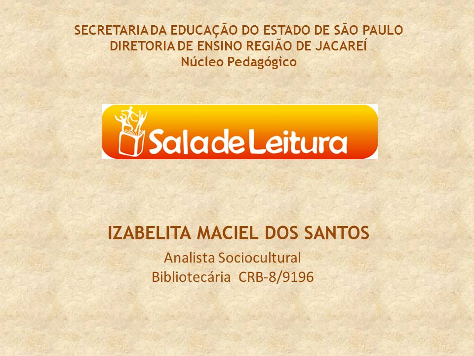 SECRETARIA DA EDUCAÇÃO DO ESTADO DE SÃO PAULO DIRETORIA DE ENSINO REGIÃO DE JACAREÍ Núcleo Pedagógico Analista Sociocultural Bibliotecária CRB-8/9196