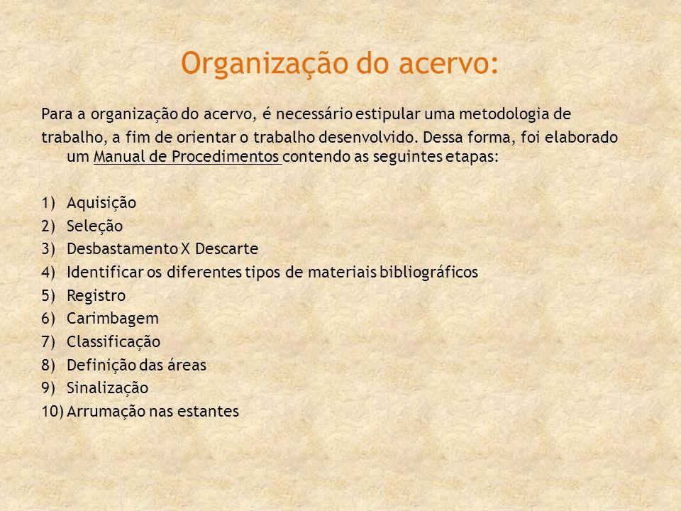 Organização do acervo: Para a organização do acervo, é necessário estipular uma metodologia de trabalho, a fim de orientar o trabalho desenvolvido. De