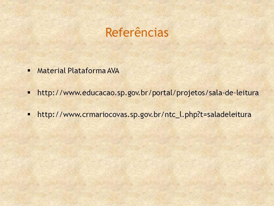Referências Material Plataforma AVA http://www.educacao.sp.gov.br/portal/projetos/sala-de-leitura http://www.crmariocovas.sp.gov.br/ntc_l.php?t=salade