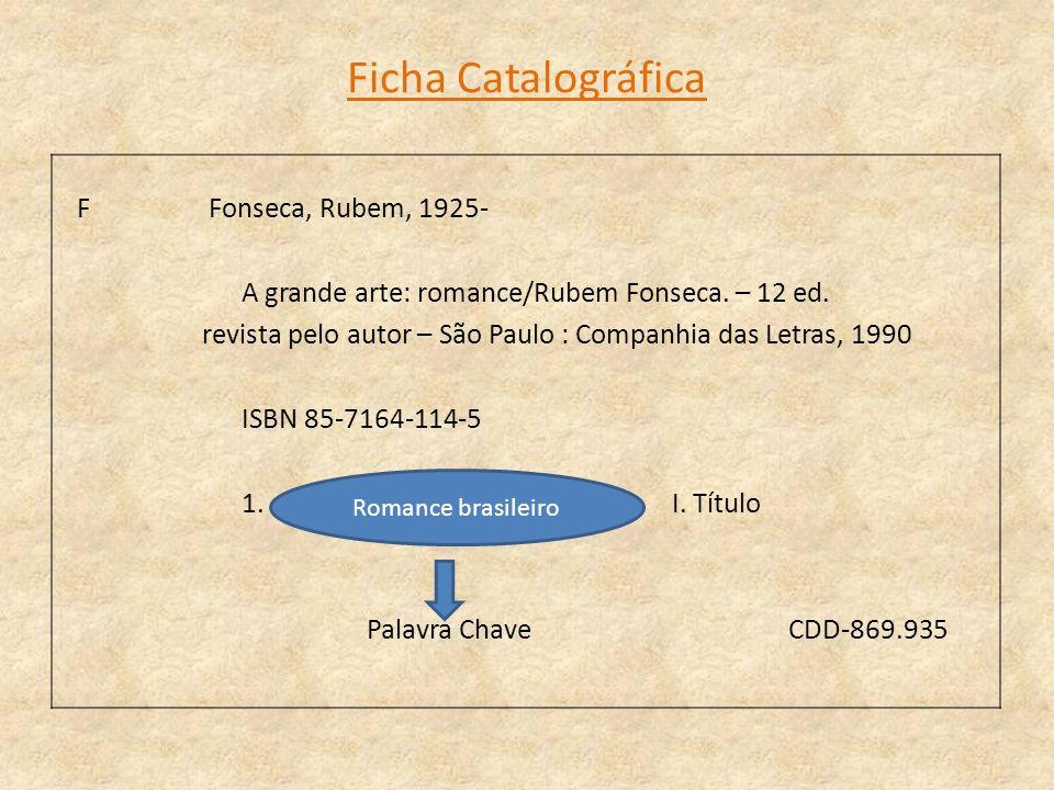 Ficha Catalográfica F Fonseca, Rubem, 1925- A grande arte: romance/Rubem Fonseca. – 12 ed. revista pelo autor – São Paulo : Companhia das Letras, 1990