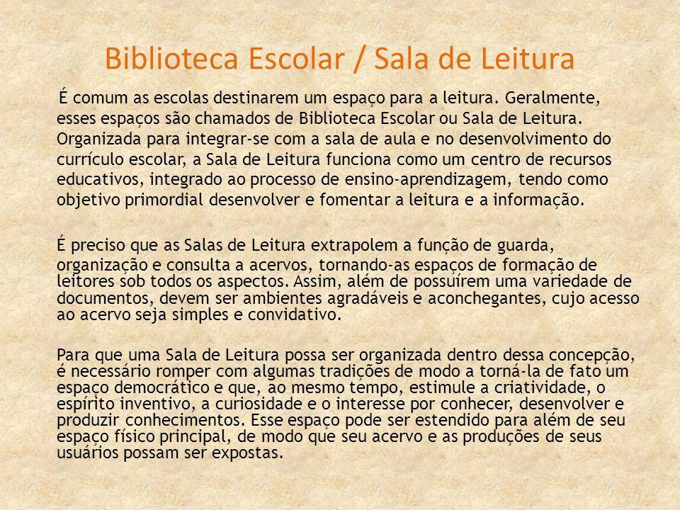 Biblioteca Escolar / Sala de Leitura É comum as escolas destinarem um espaço para a leitura. Geralmente, esses espaços são chamados de Biblioteca Esco
