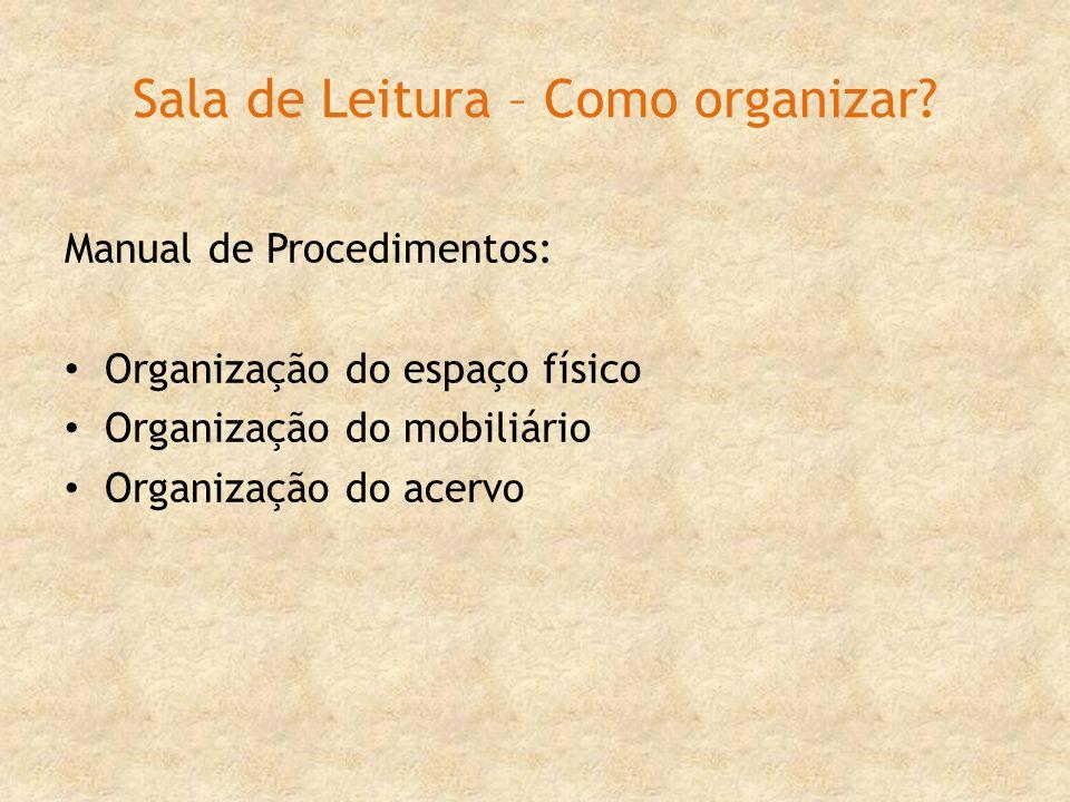 Sala de Leitura – Como organizar? Manual de Procedimentos: Organização do espaço físico Organização do mobiliário Organização do acervo