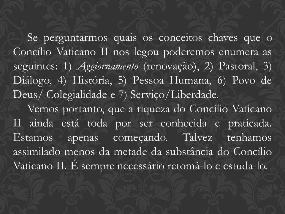 Se perguntarmos quais os conceitos chaves que o Concílio Vaticano II nos legou poderemos enumera as seguintes: 1) Aggiornamento (renovação), 2) Pastor