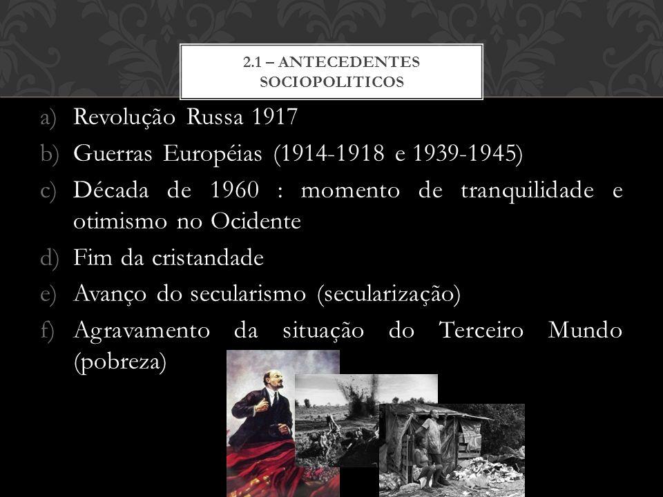 a)Revolução Russa 1917 b)Guerras Européias (1914-1918 e 1939-1945) c)Década de 1960 : momento de tranquilidade e otimismo no Ocidente d)Fim da cristan