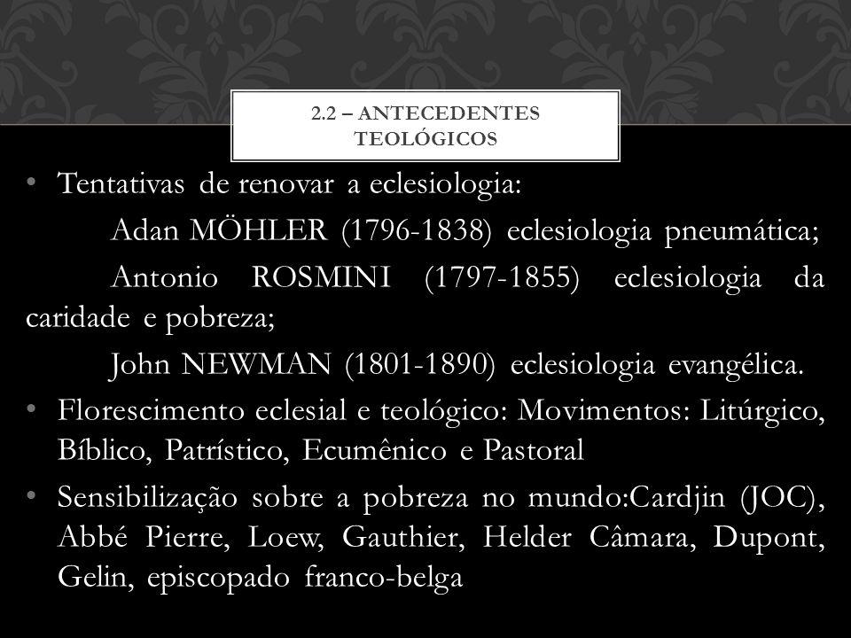 Tentativas de renovar a eclesiologia: Adan MÖHLER (1796-1838) eclesiologia pneumática; Antonio ROSMINI (1797-1855) eclesiologia da caridade e pobreza;